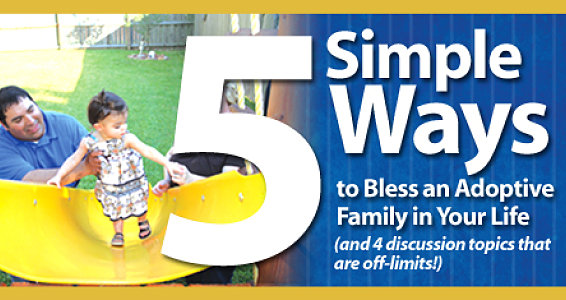 5 Ways You Can Bless a New Adoptive Family (and 4 discussion topics that are off-limits!)