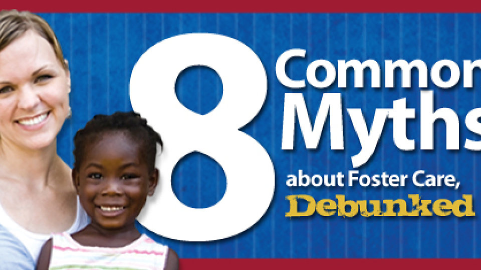 /images/r/media/image/8-Foster-Care-Myths-Debunked1/c960x540/8-Foster-Care-Myths-Debunked1.jpg